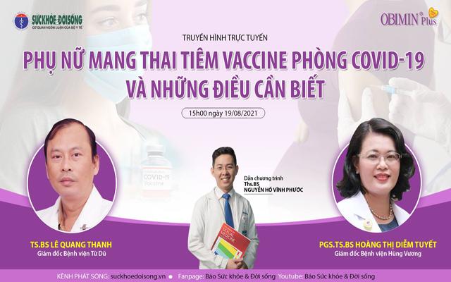 Truyền hình trực tuyến: Phụ nữ mang thai tiêm vaccine phòng COVID-19 và những điều cần biết