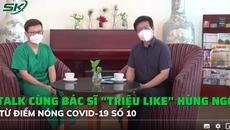 Talk cùng Hùng Ngô - Bác sĩ 'triệu like' từ tâm dịch Hồ Chí Minh