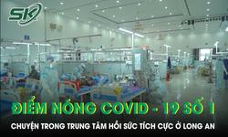 Từ điểm nóng COVID-19 số 1: Chuyện trong Trung tâm Hồi sức tích cực ở Long An