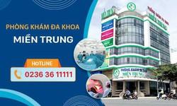 Phòng khám Đa khoa Miền Trung: Địa chỉ khám nam - phụ khoa tốt tại Đà Nẵng