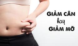 Giảm cân và giảm mỡ: Cách nào tốt hơn?