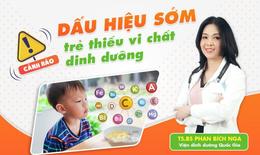 Trẻ thiếu vi chất: Đừng thờ ơ với dấu hiệu cảnh báo sớm và giải pháp hiệu quả từ chuyên gia