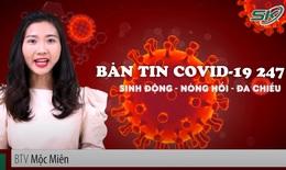 Bản tin COVID-19 24/7: 453 trạm y tế lưu động phục vụ F0 ở TP.HCM và tỉnh Bình Dương