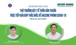 Truyền hình trực tuyến: Thứ trưởng Bộ Y tế Trần Văn Thuấn trực tiếp giải đáp thắc mắc về vaccine phòng COVID-19