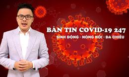 Bản tin COVID-19 24/7: Gần 5.200 ca COVID-19 nặng đang điều trị, khẩn trương phát thuốc cho F0 điều trị tại nhà