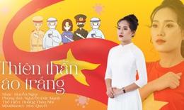 Thảo Nhi, ca sĩ dân tộc Tày hát 'Thiên thần áo trắng' cổ vũ tuyến đầu chống dịch