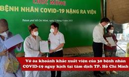 Phút vỡ òa của 30 bệnh nhân COVID19 nguy kịch tại TP. Hồ Chí Minh