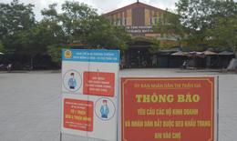 Một chợ huyện dừng hoạt động vì có nhiều ca nghi nhiễm phức tạp trong cộng đồng
