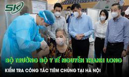 VIDEO: Bộ trưởng Bộ Y tế Nguyễn Thanh Long kiểm tra công tác tiêm chủng tại Hà Nội