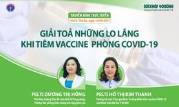 Truyền hình trực tuyến: Giải toả những lo lắng khi tiêm vaccine phòng COVID-19