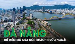 Đà Nẵng sẽ thí điểm mở cửa đón khách nước ngoài