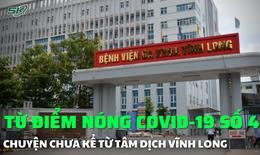 Từ điểm nóng COVID-19 số 4: Chuyện chưa kể từ tâm dịch Vĩnh Long
