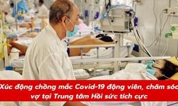 Xúc động hình ảnh chồng mắc COVID-19 động viên, chăm sóc vợ tại Trung tâm Hồi sức tích cực
