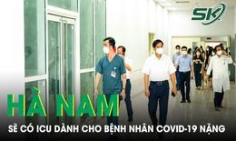 Hà Nam sẽ có ICU dành cho bệnh nhân COVID-19 nặng