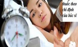 Trị mất ngủ dùng thuốc thế nào?