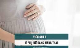 Dự phòng viêm gan B ở phụ nữ mang thai