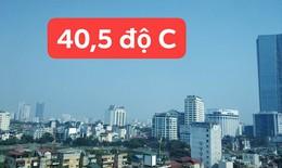 Hà Nội nắng nóng 40,5 độ C hiếm thấy, tia cực tím ở mức cực cao, không nên ra đường