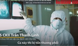 [Video] Theo chân bác sĩ BV Chợ Rẫy cấp cứu bệnh nhân COVID-19 tại Đà Nẵng