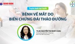 Truyền hình trực tuyến: Bệnh về mắt do biến chứng Đái tháo đường