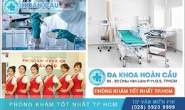 Phòng khám đa khoa Hoàn cầu: Chữa bệnh chuyên nghiệp, hiệu quả, thân thiện