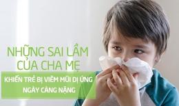 Những sai lầm khiến viêm mũi dị ứng ở trẻ ngày càng nặng