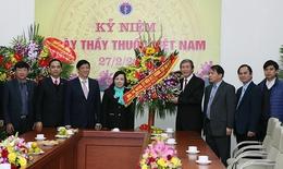 Các đồng chí lãnh đạo Đảng, Nhà nước chúc mừng Ngày Thầy thuốc Việt Nam