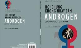 Hội chứng không nhạy cảm Androgen – Lưỡng giới giả nam: Bệnh lý không hiếm gặp tại Việt Nam