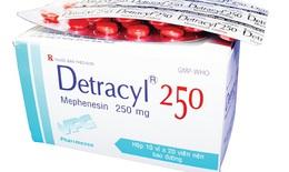 Đình chỉ lưu hành thuốc Detracyl trị bệnh về xương khớp do không đạt chất lượng