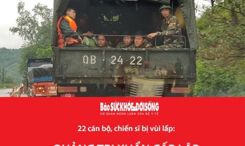 Sạt lở đất tại Quảng Trị: 22 cán bộ chiến sĩ bị vùi lấp